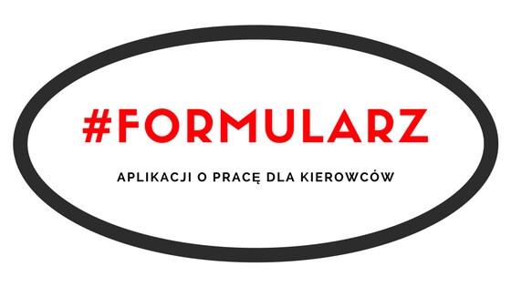 FORMULARZ-1 Kierowco daj się poznać! Mamy dla Ciebie pracę indywidualnie przygotowaną do Twoich potrzeb